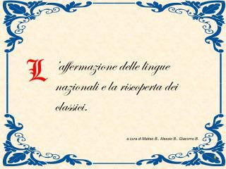 'affermazione delle lingue    nazionali e la riscoperta dei classici.