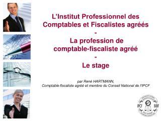 par René HARTMANN,  Comptable-fiscaliste agréé et membre du Conseil National de l'IPCF