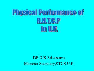 DR.S.K.Srivastava Member Secretary,STCS,U.P.