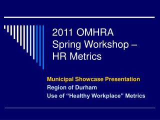 2011 OMHRA  Spring Workshop –  HR Metrics