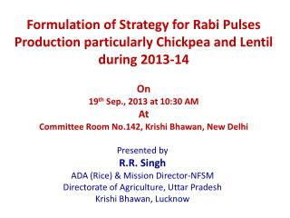 Presented by R.R. Singh ADA (Rice) & Mission Director-NFSM