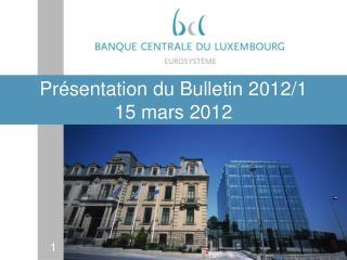 Présentation du Bulletin 2012/1 15 mars 2012