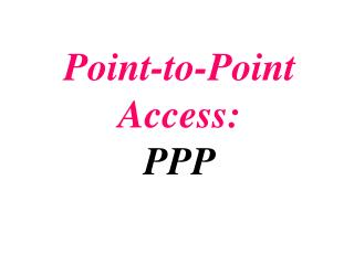Point-to-Point Access: PPP
