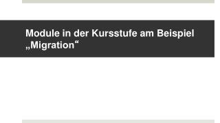 """Module in der Kursstufe am Beispiel """"Migration """""""