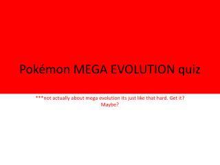 Pok�mon MEGA EVOLUTION quiz