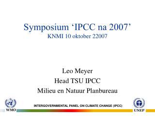 Symposium 'IPCC na 2007' KNMI 10 oktober 22007