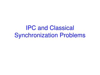 IPC and Classical Synchronization Problems