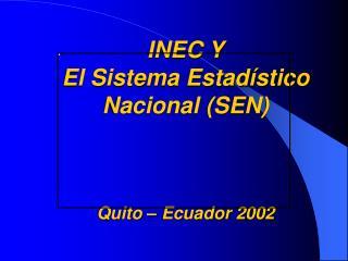 INEC Y El Sistema Estadístico Nacional (SEN) Quito – Ecuador 2002