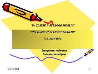�IN CLASSE 1^SI LEGGE MEGLIO� �IN CLASSE 2^ SI LEGGE MEGLIO� A.S. 2011-2012