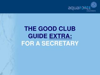 THE GOOD CLUB  GUIDE EXTRA: FOR A SECRETARY
