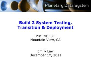 Build 2 System Testing, Transition & Deployment