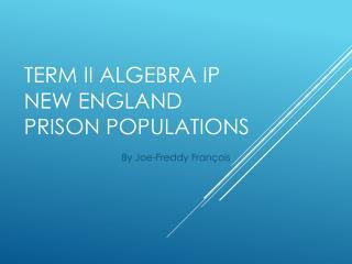 Term II Algebra IP New England Prison Populations