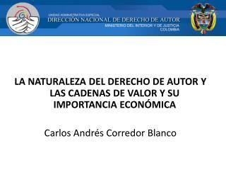 LA NATURALEZA DEL DERECHO DE AUTOR Y LAS CADENAS DE VALOR Y SU IMPORTANCIA ECONÓMICA