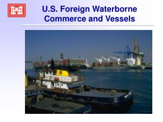 U.S. Foreign Waterborne Commerce and Vessels
