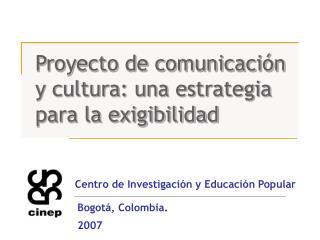Proyecto de comunicación y cultura: una estrategia para la exigibilidad