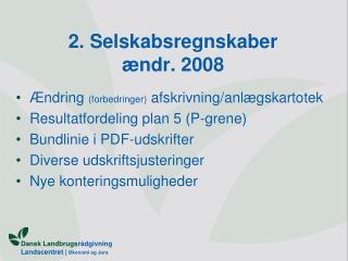 2. Selskabsregnskaber ændr. 2008