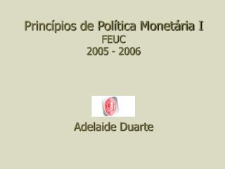 Princípios de Política Monetária I  FEUC  2005 - 2006