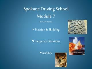 Spokane Driving School Module 7 By: Kami Kaspar