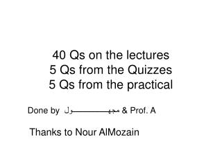 40 Qs on the lectures 5 Qs from the Quizzes 5 Qs from the practical