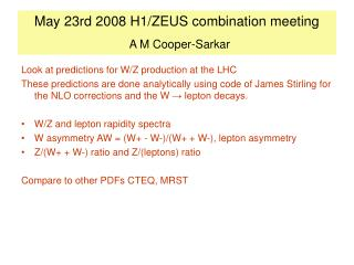 May 23rd 2008 H1/ZEUS combination meeting A M Cooper-Sarkar