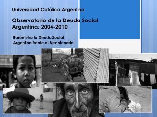Universidad Católica Argentina Observatorio de la Deuda Social Argentina: 2004-2010