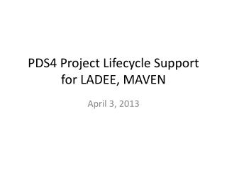 PDS4 Project Lifecycle Support for LADEE, MAVEN