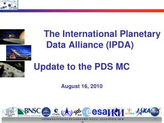 The International Planetary  	Data Alliance (IPDA) Update to the PDS MC  August 16, 2010