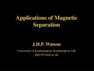 Applications of Magnetic Separation J.H.P. Watson