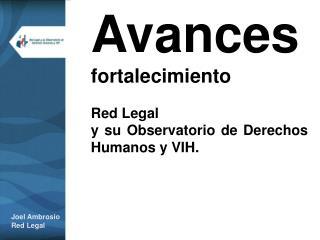 Avances fortalecimiento  Red Legal y su Observatorio de Derechos Humanos y VIH.