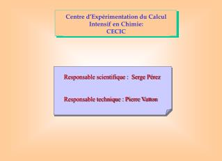Centre d�Exp�rimentation du Calcul  Intensif en Chimie:  CECIC