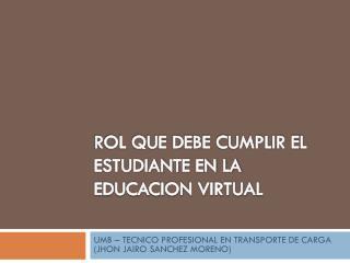 ROL QUE DEBE CUMPLIR EL ESTUDIANTE EN LA EDUCACION VIRTUAL