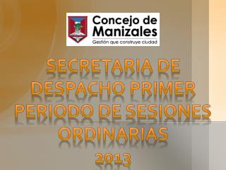 Secretaria de despacho  PRIMER  PERIODO DE SESIONES ORDINARIAS 2013