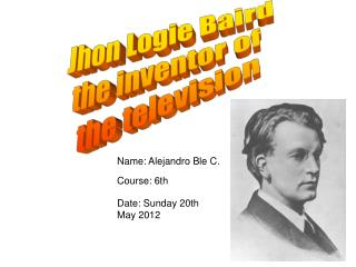 Jhon Logie Baird the inventor of  the television