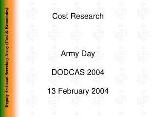 Cost Research Army Day  DODCAS 2004 13 February 2004