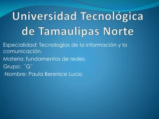 Universidad Tecnol�gica   d e Tamaulipas Norte