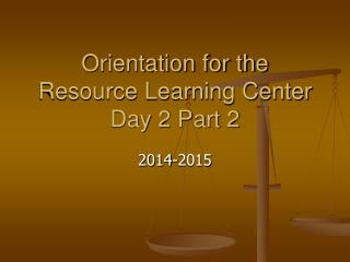 Orientation for the Resource Learning Center Day 2 Part 2