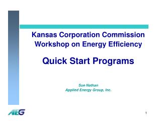 Kansas Corporation Commission Workshop on Energy Efficiency Quick Start Programs Sue Nathan