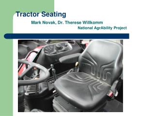 Tractor Seating  Mark Novak, Dr. Therese Willkomm     National AgrAbility Project