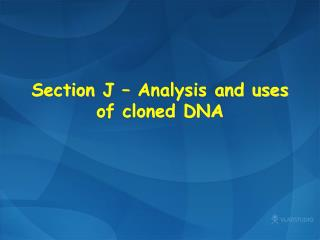Section  J – Analysis and uses of cloned DNA