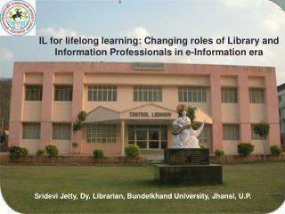 Sridevi Jetty, Dy. Librarian, Bundelkhand University, Jhansi, U.P.