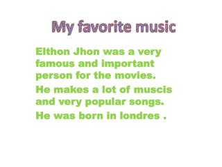 Elthon Jhon was a very famous and important person for the movies.