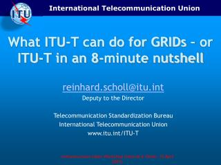 What ITU-T can do for GRIDs – or ITU-T in an 8-minute nutshell