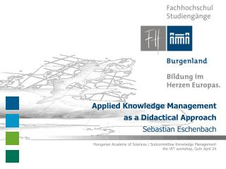 Applied Knowledge Management   as a Didactical Approach Sebastian Eschenbach