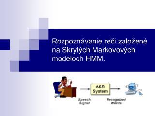 Rozpoznávanie reči založené na Skrytých Markovových modeloch HMM.