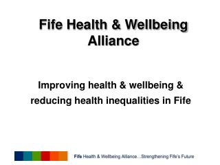 Improving health & wellbeing & reducing health inequalities in Fife