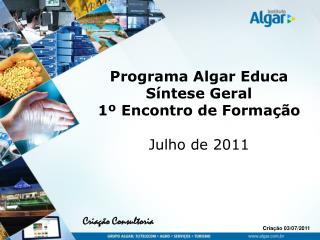 Programa Algar Educa Síntese Geral  1º Encontro de Formação Julho de 2011