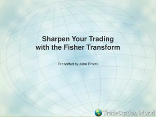 Sharpen Your Trading  with the Fisher Transform