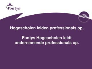 Hogescholen leiden professionals op, Fontys  Hogescholen leidt  ondernemende professionals op.