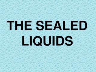 THE SEALED LIQUIDS