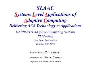 DARPA/ITO Adaptive Computing Systems PI Meeting San Juan, Puerto Rico October 6-8, 1999